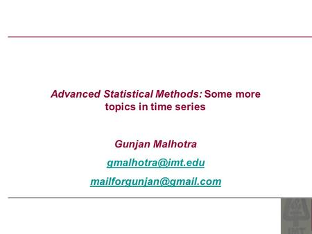 Advanced Statistical Methods: Some more topics in time series Gunjan Malhotra