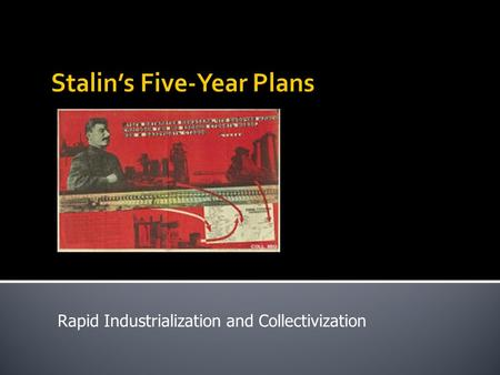 "Rapid Industrialization and Collectivization.  "" War Communism "" (1918 – 1921)  New Economic Policy (NEP) (1921-1928)  Five-year plans (Piatiletki)"
