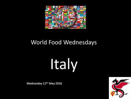 World Food Wednesdays Italy Wednesday 11 th May 2016.
