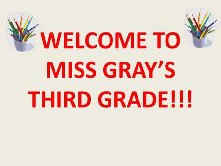 WELCOME TO MISS GRAY'S THIRD GRADE!!!. My Education This is my 7 th year teaching third grade at West End! I went to The Ohio State University for college.