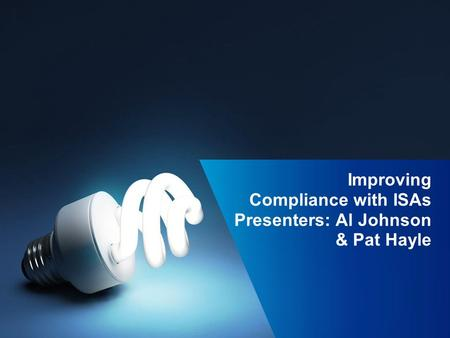 Improving Compliance with ISAs Presenters: Al Johnson & Pat Hayle.