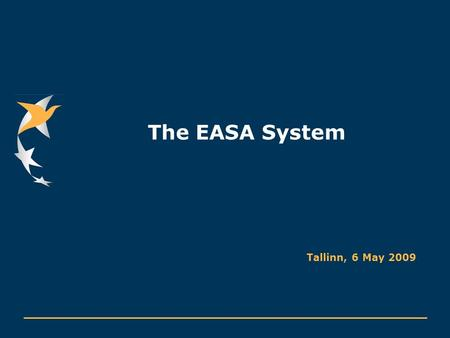 The EASA System Tallinn, 6 May 2009. European Aviation Safety Agency Slide 2 AGENDA I. EASA structure II. The institutional and regulatory framework III.