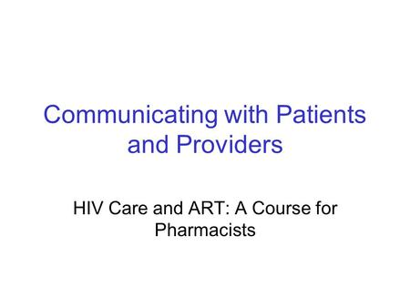 Communicating with Patients and Providers HIV Care and ART: A Course for Pharmacists.