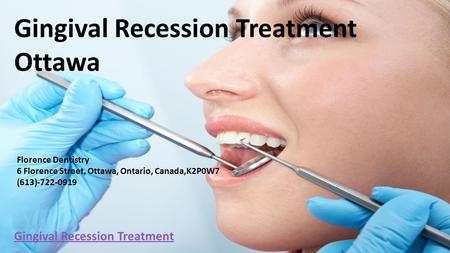 Gingival Recession Treatment Ottawa Florence Dentistry 6 Florence Street, Ottawa, Ontario, Canada,K2P0W7 (613)-722-0919 Gingival Recession Treatment.
