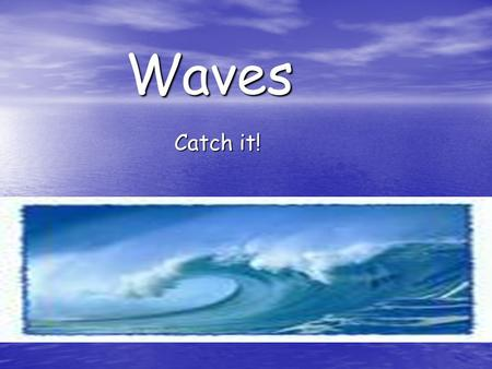 Waves Catch it!. Wave Joke The Physicist, upon seeing all the waves, gets very excited and runs into the water, disappearing. The Marine Biologist, aware.