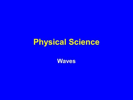 Physical Science Waves. Mechanical Wave Mechanical Wave: Disturbance in matter that carries energy from one place to another. –Created when a source of.