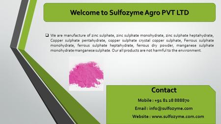 Welcome to Sulfozyme Agro PVT LTD  We are manufacture of zinc sulphate, zinc sulphate monohydrate, zinc sulphate heptahydrate, Copper sulphate pentahydrate,