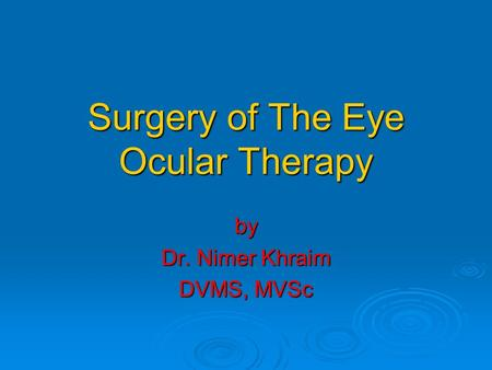 Surgery of The Eye Ocular Therapy by Dr. Nimer Khraim DVMS, MVSc.