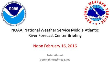 NOAA, National Weather Service Middle Atlantic River Forecast Center Briefing Noon February 16, 2016 Peter Ahnert