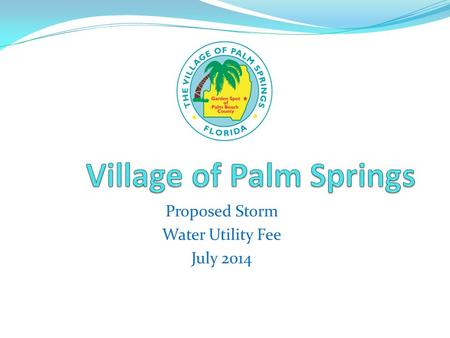 Proposed Storm Water Utility Fee July 2014. Proposal for future Drainage Improvement: Faith Presbyterian Church Estimated Cost: $35,000.00 *Install three.