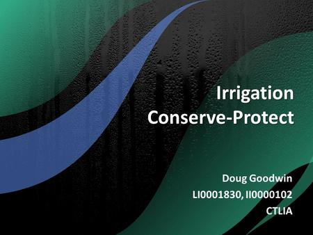 Irrigation Conserve-Protect Doug Goodwin LI0001830, II0000102 CTLIA.