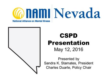 CSPD Presentation May 12, 2016 Presented by Sandra K. Stamates, President Charles Duarte, Policy Chair.