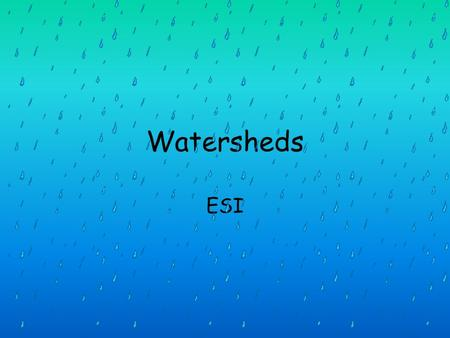 Watersheds ESI. streams A map of streams in an area N Can you determine the watershed for this stream?