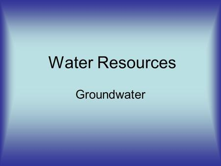 Water Resources Groundwater. Key definitions Zone of aeration – soil and rock are less saturated (some pores contain air) Zone of saturation- pores contain.