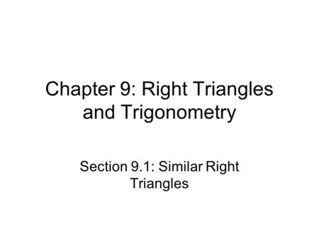 Chapter 9: Right Triangles and Trigonometry Section 9.1: Similar Right Triangles.