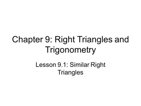 Chapter 9: Right Triangles and Trigonometry Lesson 9.1: Similar Right Triangles.