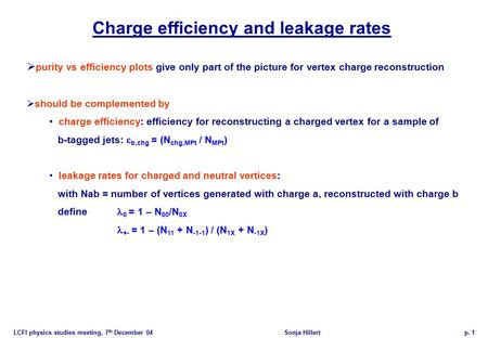 LCFI physics studies meeting, 7 th December 04Sonja Hillertp. 1 Charge efficiency and leakage rates  purity vs efficiency plots give only part of the.