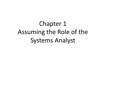 Chapter 1 Assuming the Role of the Systems Analyst.