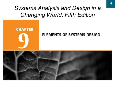 9 Systems Analysis and Design in a Changing World, Fifth Edition.