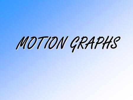 MOTION GRAPHS.