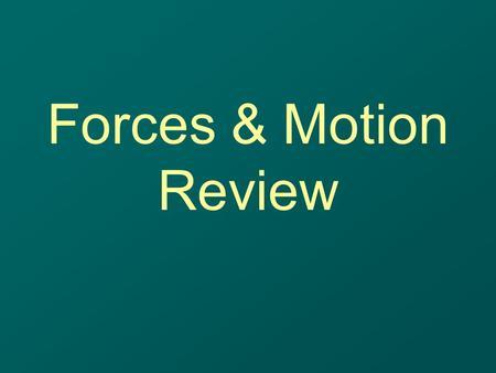Forces & Motion Review. Describe Acceleration A change in velocity – which may be: –A change in speed Starting Stopping Speeding up Slowing down –A change.