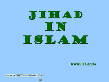 Jihad in Islam AWARE Center www.dawahmemo.co m www.dawahmemo.co m.