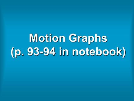 Motion Graphs (p. 93-94 in notebook). Interpret The Graph Below: (As time increases, ….)
