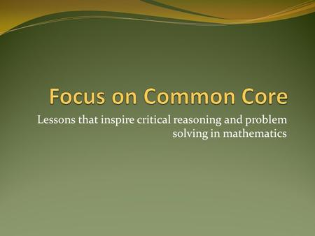 Lessons that inspire critical reasoning and problem solving in mathematics.
