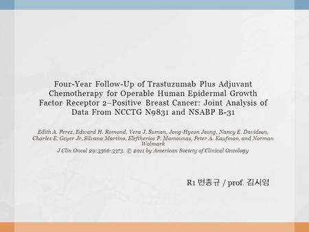Four-Year Follow-Up of Trastuzumab Plus Adjuvant Chemotherapy for Operable Human Epidermal Growth Factor Receptor 2–Positive Breast Cancer: Joint Analysis.