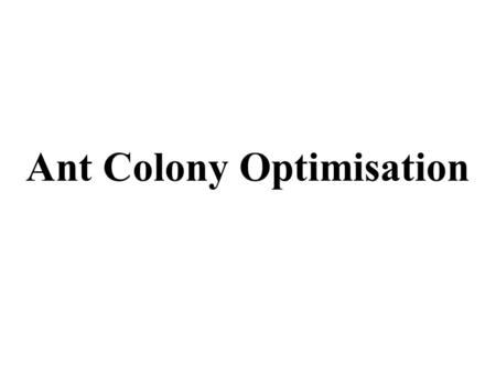 Ant Colony Optimisation. Emergent Problem Solving in Lasius Niger ants, For Lasius Niger ants, [Franks, 89] observed: –regulation of nest temperature.