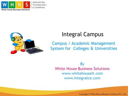 Copyright © White House Business Solutions Pvt. Ltd. Integral Campus Campus / Academic Management System for Colleges & Universities By White House Business.