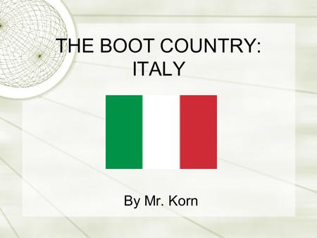THE BOOT COUNTRY: ITALY By Mr. Korn. Italy is a country on the continent of Europe. It is shaped like a boot. Italy is a peninsula. A peninsula is when.