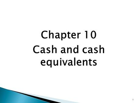 "1 Chapter 10 Cash and cash equivalents. Overview 2 What we will be looking at: - What are ""cash and cash equivalents""? - The bank account - Means of payment."