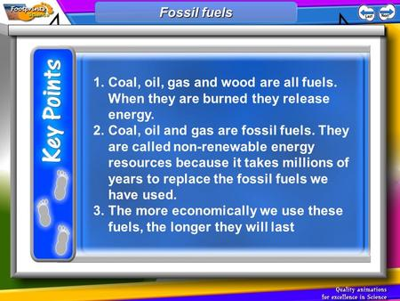 1.Coal, oil, gas and wood are all fuels. When they are burned they release energy. 2.Coal, oil and gas are fossil fuels. They are called non-renewable.