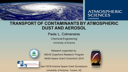 TRANSPORT OF CONTAMINANTS BY ATMOSPHERIC DUST AND AEROSOL Paola L. Colmenares Chemical Engineering University of Arizona Research supported by: NIEHS Superfund.
