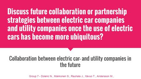 Discuss future collaboration or partnership strategies between electric car companies and utility companies once the use of electric cars has become more.