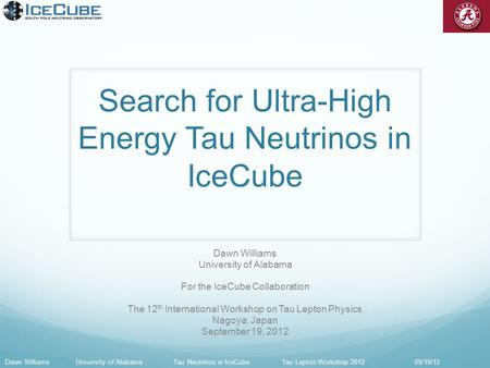 Search for Ultra-High Energy Tau Neutrinos in IceCube Dawn Williams University of Alabama For the IceCube Collaboration The 12 th International Workshop.