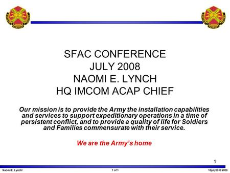 1 SFAC CONFERENCE JULY 2008 NAOMI E. LYNCH HQ IMCOM ACAP CHIEF Our mission is to provide the Army the installation capabilities and services to support.