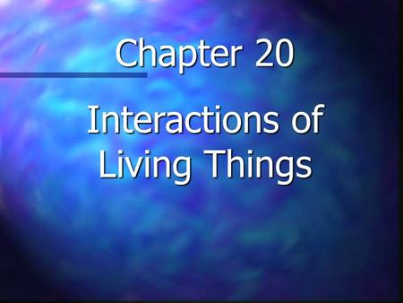 Chapter 20 Interactions of Living Things. Environment Living Things Energy Types of Interactions Misc. $100 $200 $300 $400 $500.