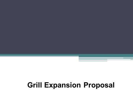 Grill Expansion Proposal. Mission: To attract faculty, staff, commuting and resident students with increased variety, extended grill service, and quality.