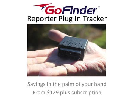 Reporter Plug In Tracker Savings in the palm of your hand From $129 plus subscription.
