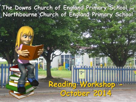 The Downs Church of England Primary School and Northbourne Church of England Primary School Reading Workshop - October 2014.
