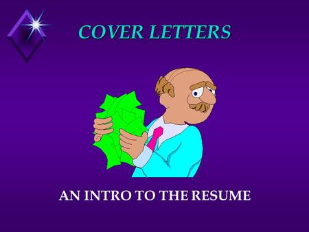 COVER LETTERS AN INTRO TO THE RESUME. COVER LETTERS ARE INCLUDED WITH RESUMES AND SENT TO PROSPECTIVE EMPLOYERS WITH THE PURPOSE OF ; u APPLYING FOR A.
