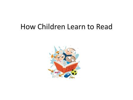 How Children Learn to Read. Reading is a complex skill Fluent Reading Word Recognition Phonetic decoding Comprehension Knowledge of different text types.