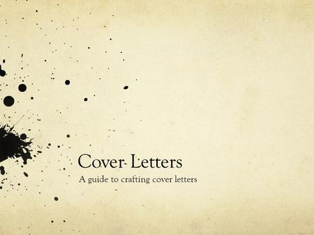 Cover Letters A guide to crafting cover letters. About Cover letters serve as an introduction of you and your resume to potential employers This is the.