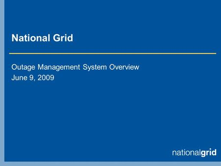 National Grid Outage Management System Overview June 9, 2009.