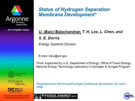 Status of Hydrogen Separation Membrane Development* U. (Balu) Balachandran, T. H. Lee, L. Chen, and S. E. Dorris Energy Systems Division *Work supported.