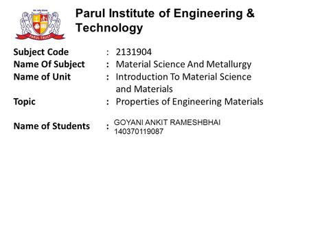 Parul Institute of Engineering & Technology Subject Code : 2131904 Name Of Subject : Material Science And Metallurgy Name of Unit: Introduction To Material.