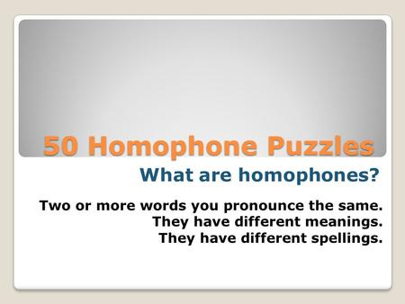 50 Homophone Puzzles What are homophones?