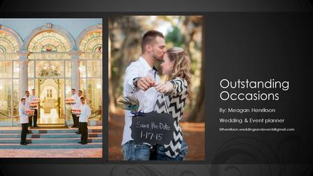 Outstanding Occasions By: Meagan Henrikson Wedding & Event planner